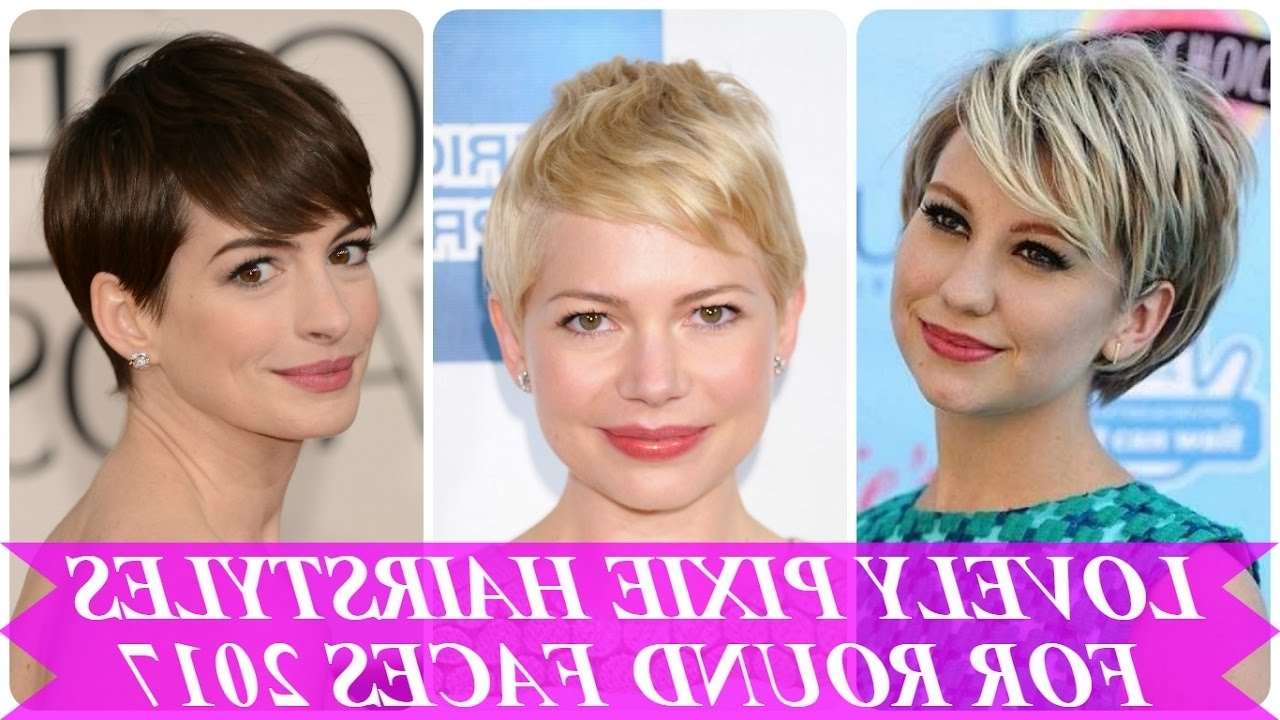 Lovely Pixie Hairstyles For Round Faces 2017 – Youtube Throughout 2018 Pixie Hairstyles For Fat Face (View 7 of 15)