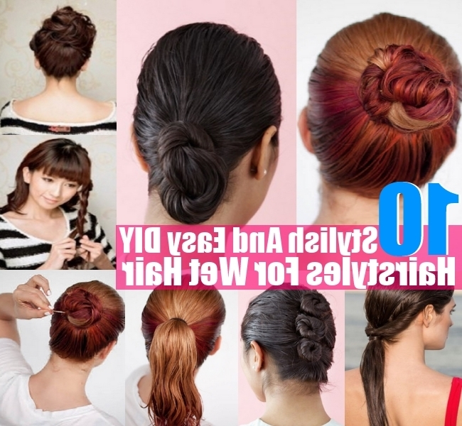 Pretty Hairstyles For Hairstyles With Wet Hair Stylish And Easy Diy Regarding Most Recently Wet Hair Updo Hairstyles (View 5 of 15)