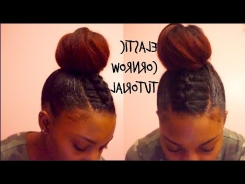 How To: Elastic Cornrows On Natural Hair + Bun – Youtube With Best And Newest Elastic Cornrows Hairstyles (View 9 of 15)