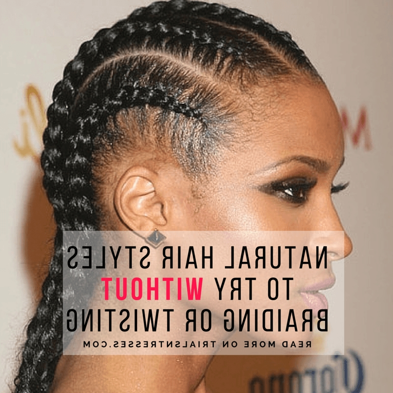 Natural Hair Styles To Try Without Braiding Or Twisting intended for Newest Cornrows Hairstyles Without Extensions