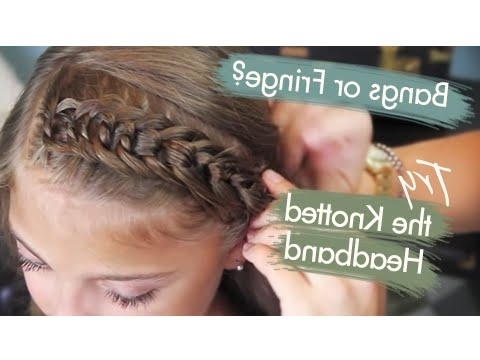 The Knotted Headband | Bangs Or Fringe | Cute Girls Hairstyles – Youtube Regarding Recent Zipper Braids With Small Bun (View 7 of 15)