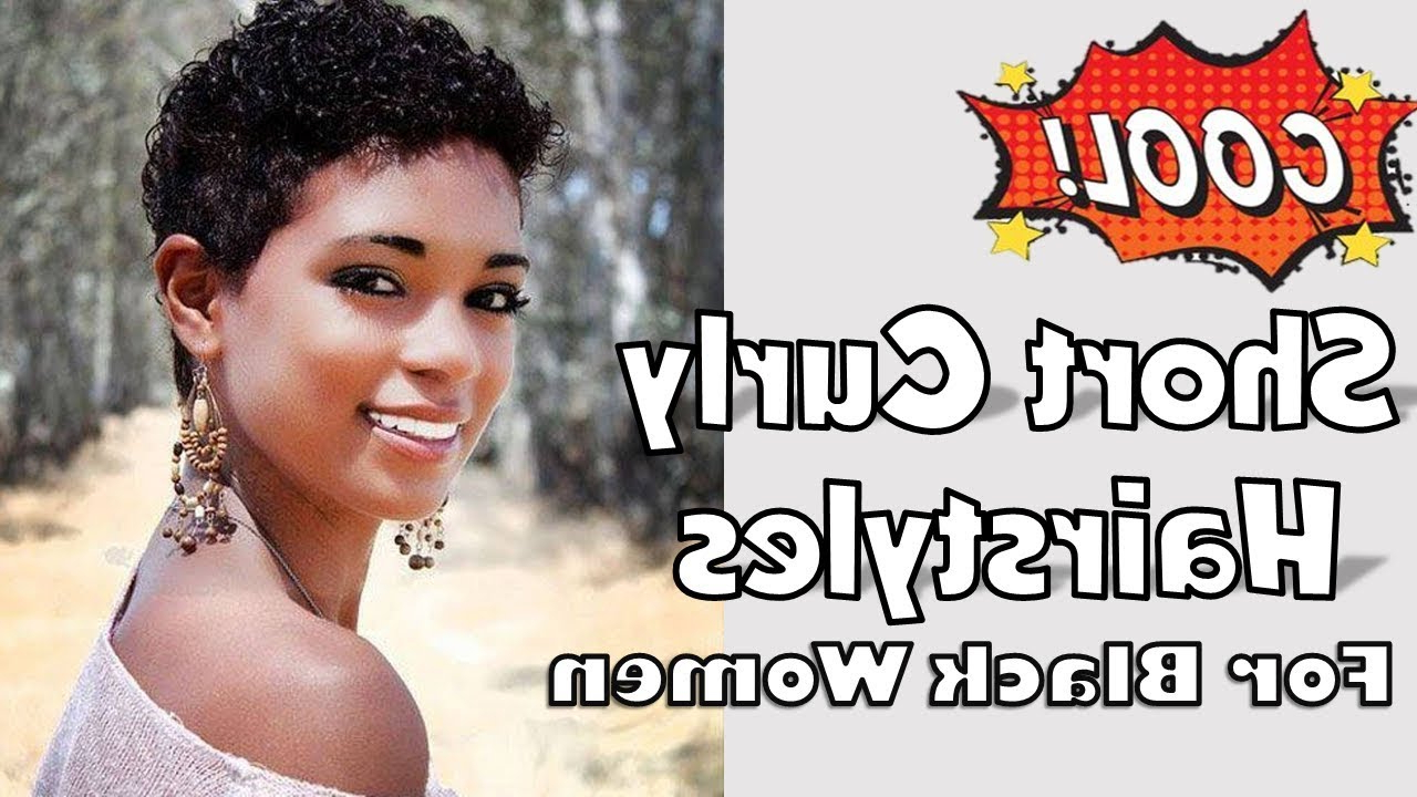 Best Short Curly Hairstyles For Black Women – Youtube Regarding Curly Black Short Hairstyles (View 9 of 25)