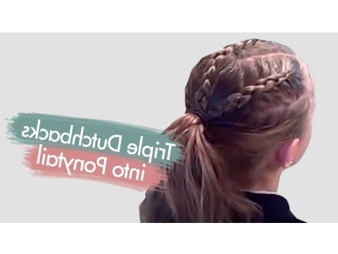 Triple Dutchbacks Into Ponytail | Cute Girls Hairstyles – Youtube Within Triple Braid Ponytail Hairstyles (View 14 of 25)