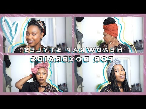 4 Easy Summer Headwrap Styles For Old Box Braids | Tutorial For Latest Loose Braided Hairstyles With Turban (View 19 of 25)
