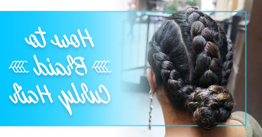 Devacurl 101: Different Ways On How To Braid Curly Hair intended for Most Current Cornrows Tight Bun Under Braid Hairstyles