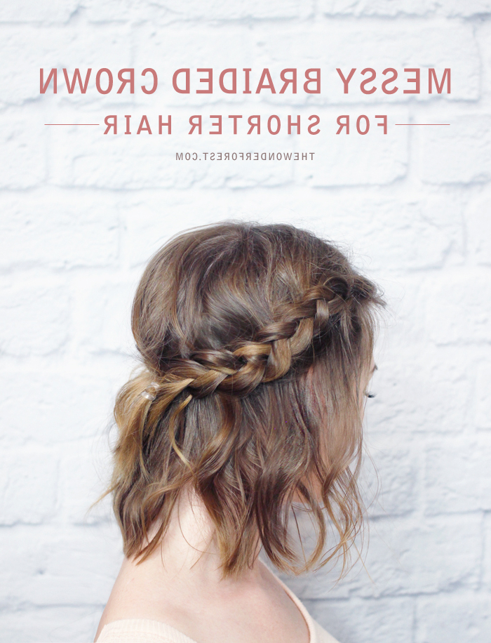 Messy Braided Crown For Shorter Hair Tutorial – Wonder Forest Inside Most Recently Messy Crown Braid Hairstyles (View 12 of 25)