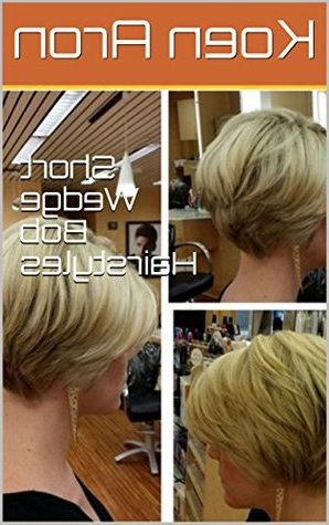 Short Wedge Bob Hairstyleskoen Aron Regarding Wedge Bob Hairstyles (View 4 of 25)